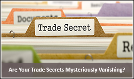 Are Your Trade Secerts Mysteriously Vanishing